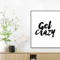 Instant Download, Motivational Quote, Typography Print, Get Crazy, Typography Art Print, Black and White, Typography Poster, Apartment Decor