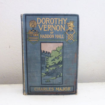 Dorothy Vernon of Haddon Hall by Charles Major, MacMillan Company Publishers, First Edition, Vintage Book, Graduation Gift, Personal library