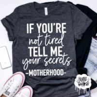 If You're Not Tired Tell Me Your Secrets Adult Tee or Tank