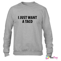 I just want a taco Crewneck sweatshirtt