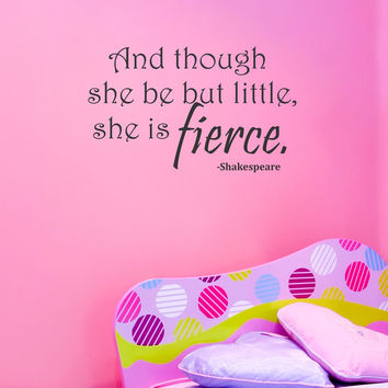 And Though She Be But Little, She is Fierce wall decal
