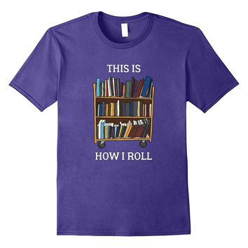 This Is How I Roll Funny Librarian School Teacher T Shirt