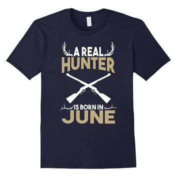 A Real Hunter is Born in June Outdoors T-Shirt
