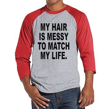 Men's Funny Shirt - Messy Hair Messy Life - Funny Mens Shirts - Bad Hair Day - Red Raglan - Gift for Him - Funny Gift Idea for Boyfriend