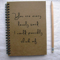 You are every lovely word I could possibly think of -  5 x 7 journal