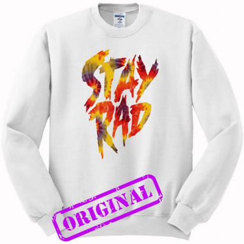 Stay Rad Tie Dye for sweater white, sweatshirt white unisex adult
