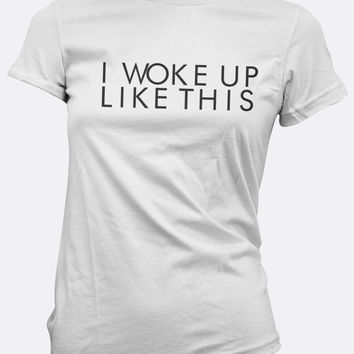 I Woke Up Like This Ladies Tee | I Woke Up Like This Ladies T-Shirt | Gift for Wife | I Woke Up Like This