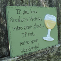 "Hand Painted Green Wooden Wine Sign, ""If You Love Southern Women, Raise Your Glass...If Not Raise Your Standards."""