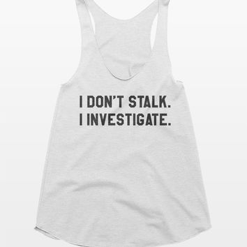 I Don't Stalk I Investigate Tank Top