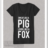 Sweat Like a Pig Look Like A Fox Womans Ladies Workout Shirt V Neck