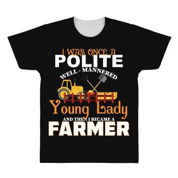 I Was Once A Polite Well Mannered Young Lady And The I Became A Farmer All Over Men's T-shirt