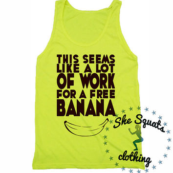 This Seems like a lot of work free banana. Workout Tank, Gym Tank, Running Tank, Gym Shirt, Running Shirt, Workout Shirt, workout clothes.
