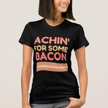Achin for Some Bacon T-Shirt