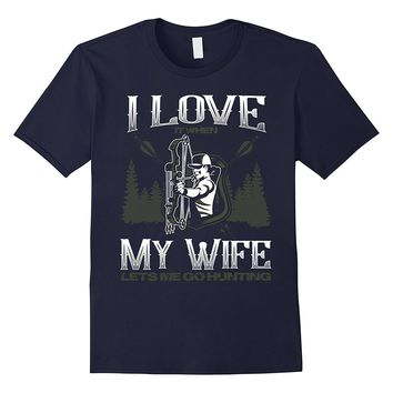 Mens Love It When My Wife Let's Me Hunt T-Shirt Bow and Arrow