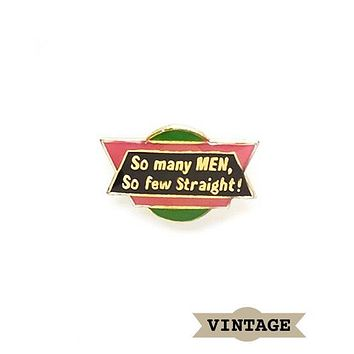 So Many Men, So Few Straight! Vintage Pin