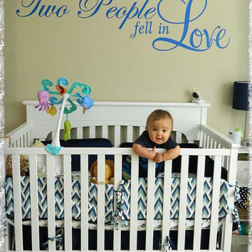 All Because Two People Fell In Love - Nursery Decor - Wall Vinyl Decal - You Choose Colors!