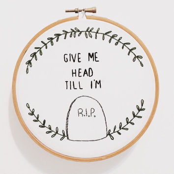 Give Me Head Till I'm Dead Embroidery Wall Art Hand Stitched Room Decor Feminist Tumblr Art Vulgar Cross Stitch Phrase Embroidery Hoop
