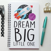 Writing journal, spiral notebook, sketchbook, diary, bullet journal, cute journal, rocket, blank lined or grid paper - Dream big little one