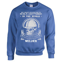 MY CRAFT ALLOWS ME TO BUILD ANYTHING IN THE WORLD WELDER - Sweatshirt