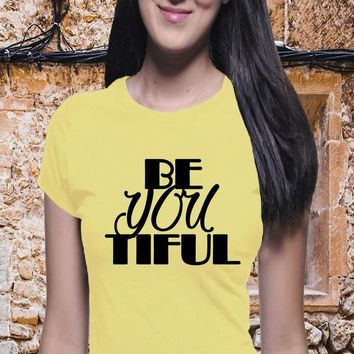 Be You Tiful Shirt, Women's Tee, Boyfriend Tee, Awesome, Happy Shirt, Sassy Shirt, Feminist Shirt, Tumblr Shirt, Girly Shirt, Girl Power