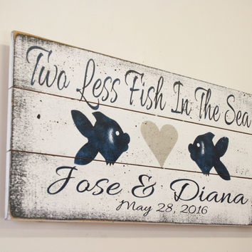 Two Less Fish In The Sea Pallet Sign Custom Wedding Sign Destination Wedding Sign Wedding Gift Bridal Shower Gift Beach Wedding Handpainted