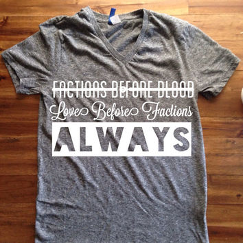 "Divergent Inspired ""LOVE BEFORE FACTION"" Shirt"