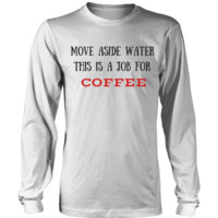 Coffee T-Shirts   Move Aside Water, This is a Job for COFFEE