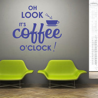 "Wall Decal Vinyl Sticker Decals Art Decor Design sign ""Oh Look its Coffee o'clock"" Cup Cafe Drinks Time Kitchen Style (r96)"