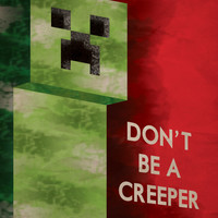 Minecraft Don't Be A Creeper Propaganda Poster