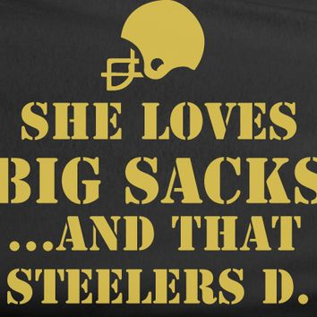 She Loves Big Sacks and that Pittsburgh Steelers D Defense Tee Tshirt T-Shirt
