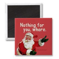 nothing for you, whore refrigerator magnets