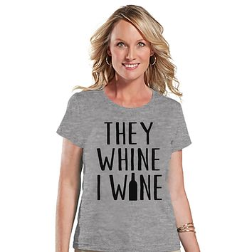 Funny Mom Shirt - They Whine I Wine - Womens Grey T-shirt - Funny Ladies Shirt - Gift For Mom - Humorous Mother's Day Gift for Her
