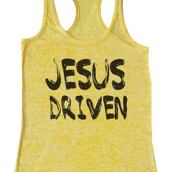 "Womens Tank Top ""Jesus Driven"" 1023 Womens Funny Burnout Style Workout Tank Top, Yoga Tank Top, Funny Jesus Driven Top"
