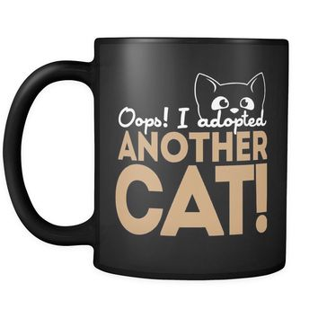 Funny Cat Mug Oops I Adopted Another Cat 11oz Black Coffee Mugs