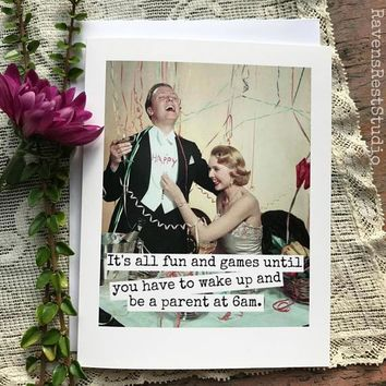 It's All Fun And Games Until You Have To Wake Up And Be A Parent At 6am Funny Vintage Style Happy Wedding Day Card Getting Married Card Engagement Card FREE SHIPPING