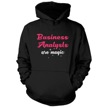 Business Analysts Are Magic. Awesome Gift - Hoodie