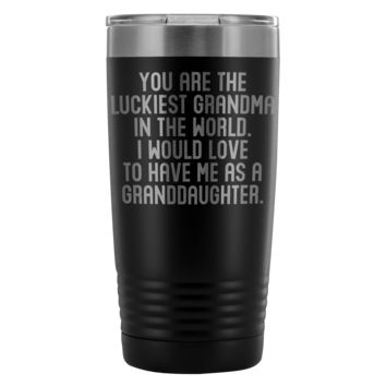 LUCKIEST GRANDMA FROM GRANDDAUGHTER * Funny Gift To Grandmother * Vacuum Tumbler 20 oz.