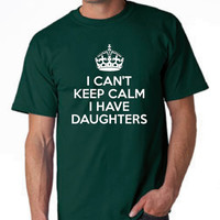 Great Fathers Shirt I Can't Keep Calm I Have Daughters Fathers Day GIft Gift For Dad Fathers Shirt Awesome Shirt For Dads Christmas Gift