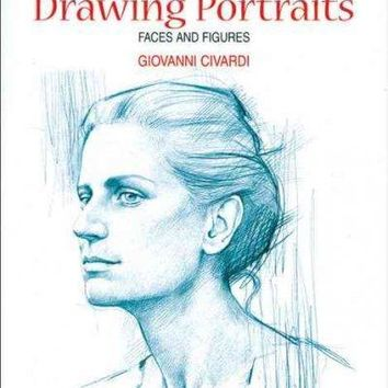 Drawing Portraits: Faces and Figures (The Art of Drawing)