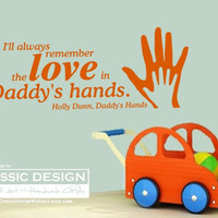 Vinyl Wall Decal - Father's Day, I'll Always Remember the LOVE in DADDY's Hands, Holly Dunn lyrics