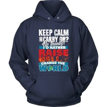 Keep Calm and Carry On? I'd Rather Raise Hell and Change the World - Hoodie