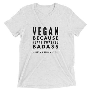 Funny Vegan T Shirt, Vegan Because Plant Powered Badass Is Not An Official Title, Gift For Vegans, Funny Vegan Saying
