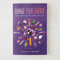 Change Your Energy: Healing Crystals For Health, Wealth, Love & Luck By Krista N. Mitchell