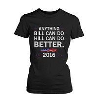 Hill Can Do Better Hillary Clinton for President 2016 Women's Tshirt Black Tees