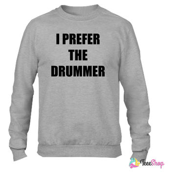 I prefer the drummer Crewneck sweatshirtt