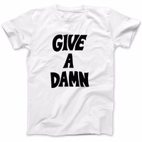 Give A Damn - Funny/Funny - Unsiex T-shirt