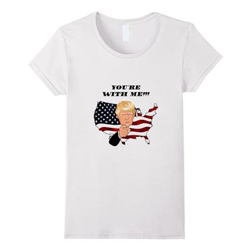 Trump Tees You're With Me Supporter