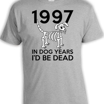 Funny Birthday Gift 20th Bday T Shirt Custom TShirt B Day Present For Him In Dog Years I'd Be Dead 1997 Birthday Mens Ladies Tee DAT-785