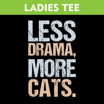 Less Drama More Cats - Ladies Tee