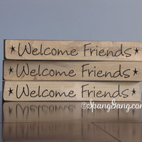 Welcome Friends. Wood sign. House warming gift. Wedding shower gift. Birthday present gift for friend